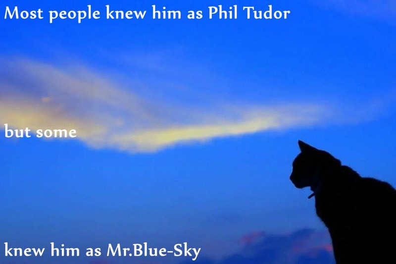 Most people knew him as Phil Tudor but some knew him as Mr.Blue-Sky