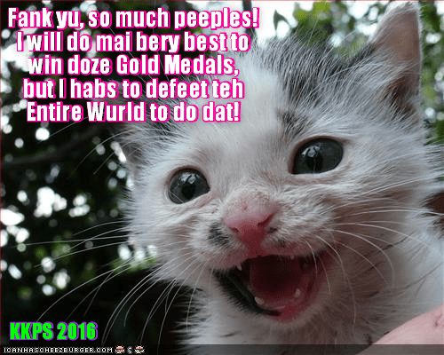 Sweet Mischief iz bery pleezed an' surprized dat teh peeples ob Rio and also ob teh entire Wurld ar so happy for her and ar cheering her on to win LoLympic Gold Medals!
