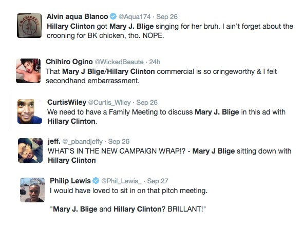 Mary J. Blige Hilary Clinton interview - Text - AEICER Alvin aqua Blanco @Aqua174 Sep 26 Hillary Clinton got Mary J. Blige singing for her bruh. I ain't forget about the crooning for BK chicken, tho. NOPE. Chihiro Ogino @WickedBeaute 24h That Mary J Blige/Hillary Clinton commercial is so cringeworthy & I felt secondhand embarrassment. CurtisWiley @Curtis_Wiley Sep 26 We need to have a Family Meeting to discuss Mary J. Blige in this ad with Hillary Clinton. jeff. _pbandjeffy Sep 26 WHAT'S IN THE