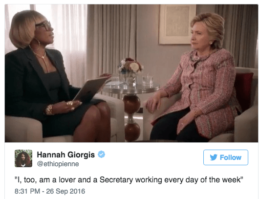 "Mary J. Blige Hilary Clinton interview - Conversation - Hannah Giorgis @ethiopienne Follow ""I, too, am a lover and a Secretary working every day of the week"" 8:31 PM -26 Sep 2016"