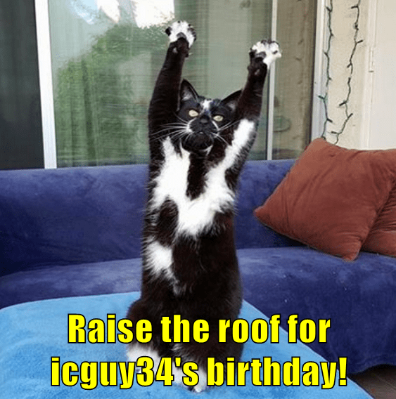 Raise the roof for icguy34's birthday!