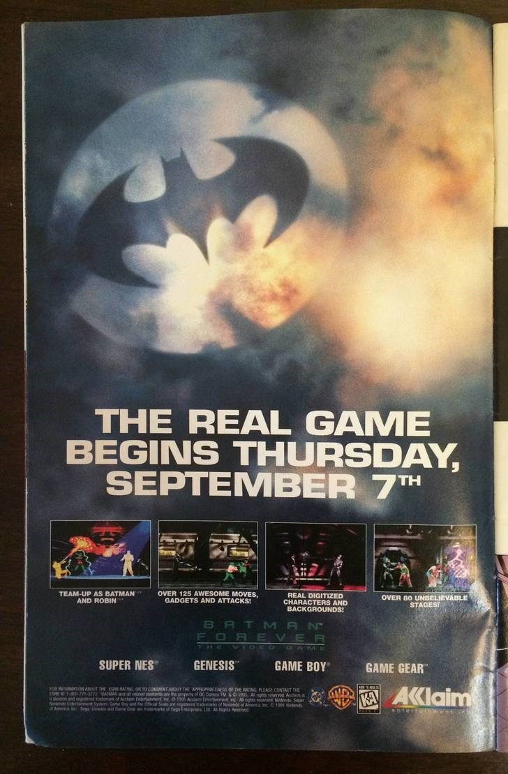 Movie - THE REAL GAME BEGINS THURSDAY, SEPTEMBER 7TH OVER 125 AWESOME MOVES. GADGETS AND ATTACKS! TEAM-UP AS BATMAN AND ROBIN REAL DIGITIZED CHARACTERS AND BACKGROUNDS! OVER 80 UNBELIEVABLE STAGEST BATMAN FOR EVER HE oAM GENESIS SUPER NES GAME BOY GAME GEAR FoR oRMATION A/T THE ESPn ACG OR TO COADMNT ANO Te APPROPAENs OF DE RATNG PLLASE CONTNCT HE SR AT 7 372 MAnd tet nhe ppety of OC Co TM &O15 A righs eed Acuta W ant gtd of ct t nent n o1095 Acam ftnment, ngs e Ntdo Ser Nten ertnment Sy Cane Bo
