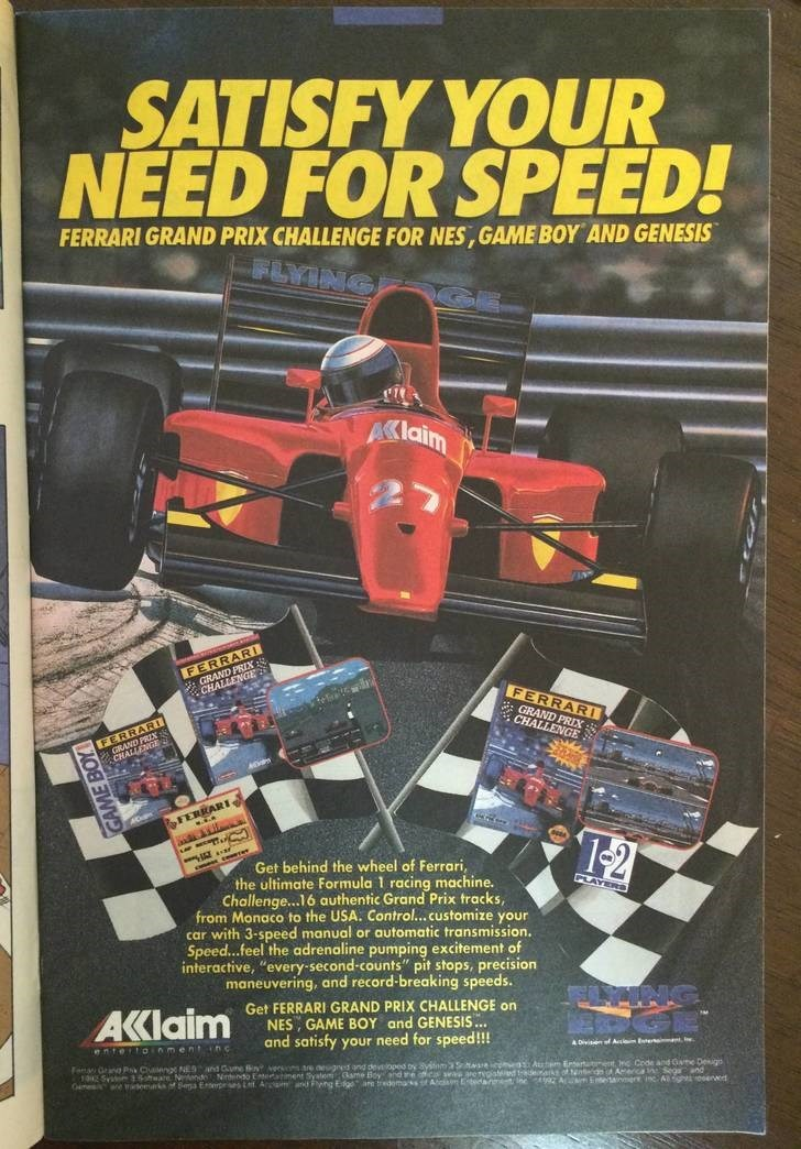 """Poster - SATISFY YOUR NEED FOR SPEED! FERRARI GRAND PRIX CHALLENGE FOR NES, GAME BOY AND GENESIS FLYING Alaim FERRAR GRAND P A CHALLENGE FERRARI : GRAND PRIX CHALLENGE GRAND CHA FERRARI FERRARI T-21 Get behind the wheel of Ferrari, the ultimate Formula 1 racing machine. Challeng...16 authentic Grand Prix tracks from Monaco to the USA. Control...customize your car with 3-speed manual or automatic transmission. Speed...feel the adrenaline pumping excitement of interactive, """"every-second-counts"""" pi"""