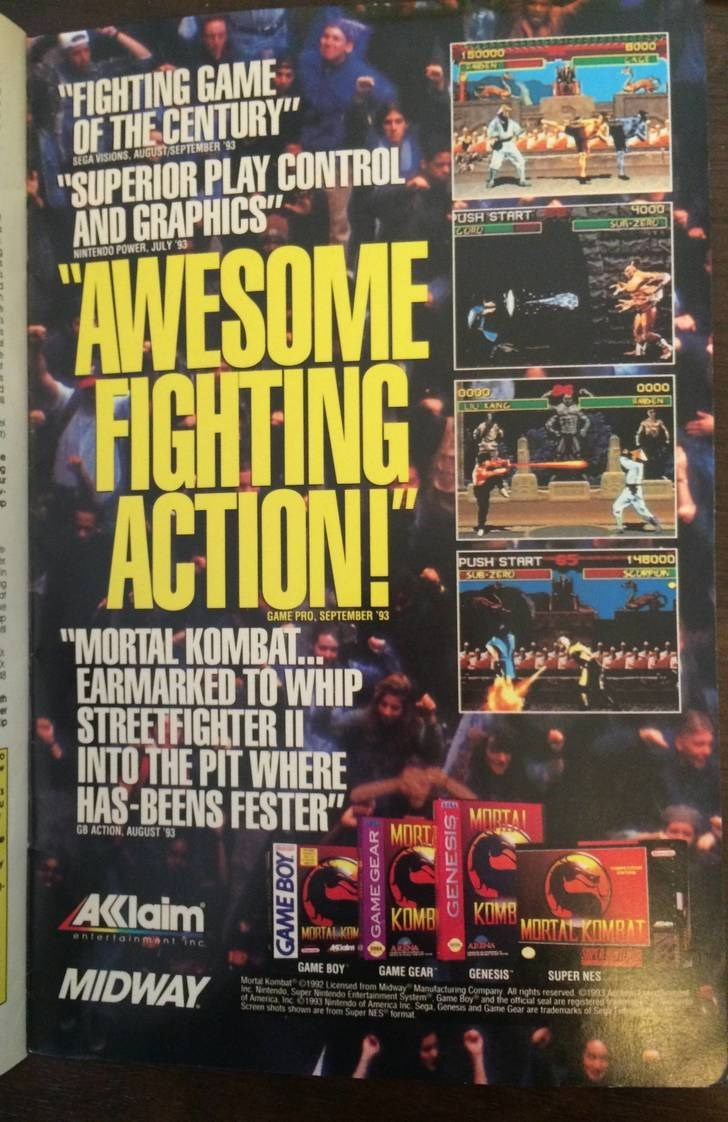 """Poster - BO00 PAM 150000 """"FIGHTING GAME OF THE CENTURY""""' """"SUPERIOR PLAY CONTROL AND GRAPHICS SEGA VISIONS AUGUST/SEPTEMBER 93 PUSH START SG 2EROS AWESOME FIGHTING ACTION! NINTENDO POWER, JULY 93 0000 o000 EEANG 14B000 PUSH START SUB-ZCIO GAME PRO, SEPTEMBER 93 """"MORTAL KOMBATL EARMARKED TO WHIP STREETFIGHTER II INTO THE PIT WHERE HAS-BEENS FESTER"""" MORI GB ACTION, AUGUST 93 AKlaim KOMB MORTAL KIMBAT MORTAL K entertainmant inc AR SAC GAME BOY GAME GEAR MIDWAY SUPER NES Mortal Kombat 01932 Licensed"""