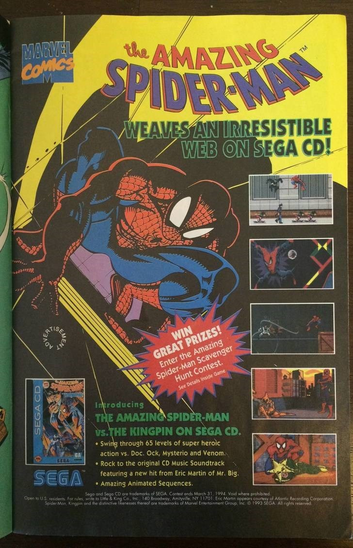 Poster - MARMEL COMCS the AMAZIN PIDER MA TM WEAVES AN IRRESISTIBLE WEB ON SEGA CD! GREAT PRIZES! Enter the Amazing Spider-Man Scavenger WIN Hunt Contest. See Details Inside Game Introducing THE AMAZING SPIDER-MAN Vs.THE KINGPIN ON SEGA CD. Swing through 65 levels of super heroic action vs. Doc. Ock, Mysterio and Venom Rock to the original CD Music Soundtrack SEGA featuring a new hit from Eric Martin of Mr. Big. Amazing Animated Sequences. Sego and Sego CD are trodemarks of SEGA Contest ends Mar