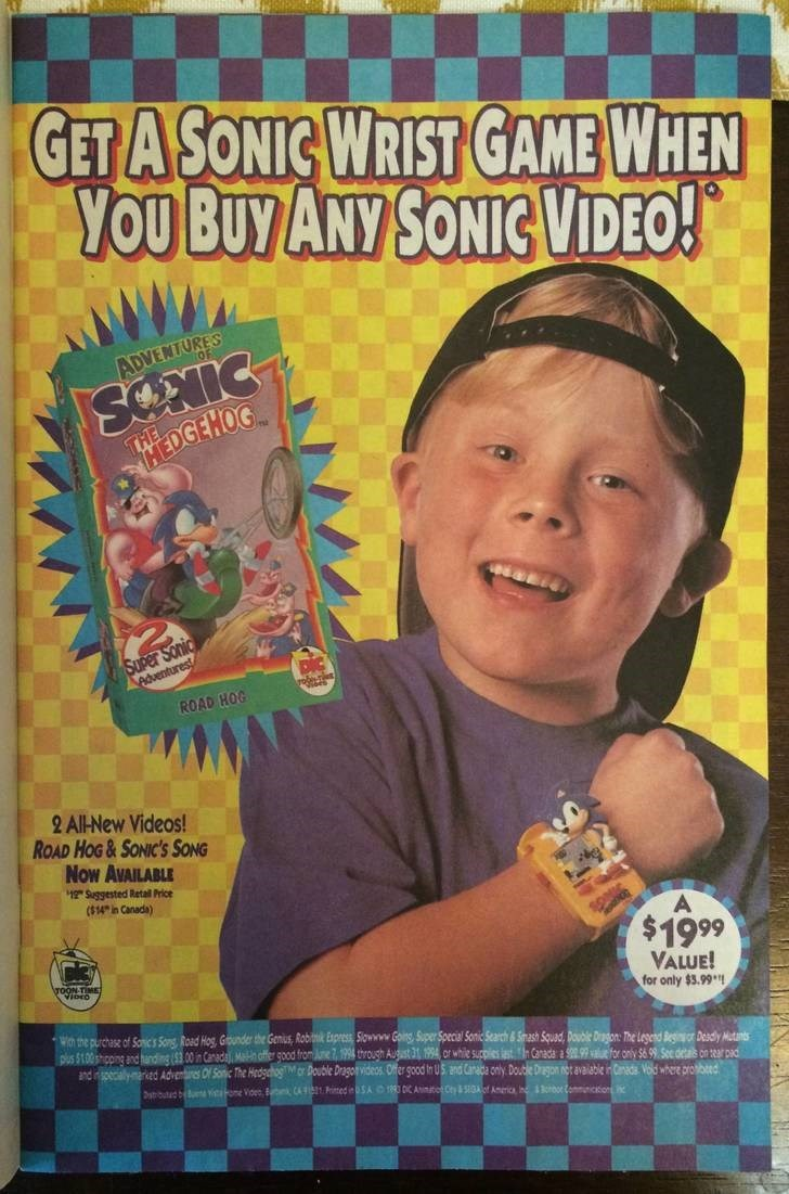Text - GET A SONIC WRIST GAME WHEN YOU BUY ANY SONIC VIDEO! ADVENTURES SONIC EDGEHOG THE Super Sonic Aduenturest/ ROAD HOG 2 All-New Videos! ROAD HOG&SONIC'Ss SONG Now AVAILABLE 12 Suggested Retal Price ($14 in Canada) $19 99 VALUE! Wth the purchase of Sanics Sons Road Hog, Gounder the Genius, Robik Express Siowwww Going Super Special Sonic Search &Smash Squad, Double Dragon: The Legend Besin Desdly Mtants for only $3.99 pus 5100shing andhandin (3 00n Canado MH ofer good from June 7 994 through