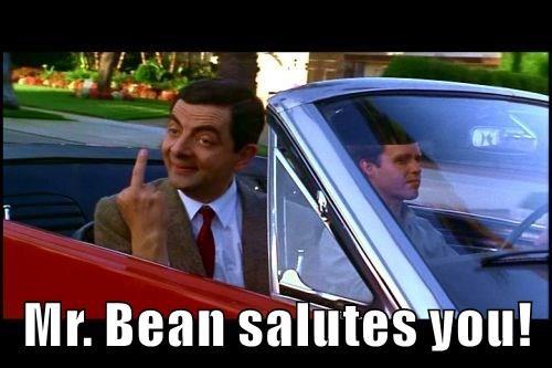 Mr. Bean salutes you!