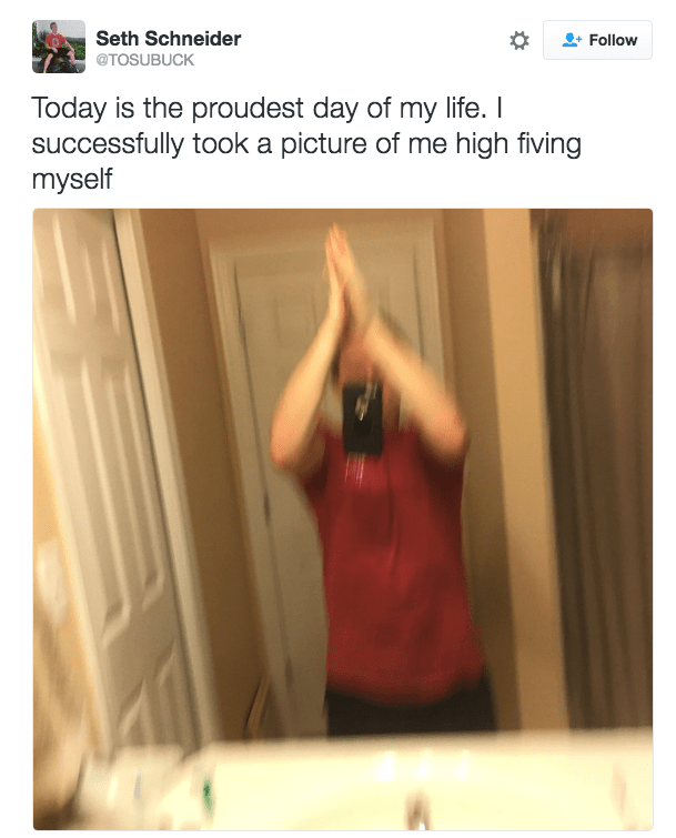 Text - Seth Schneider Follow @TOSUBUCK Today is the proudest day of my life. I successfully took a picture of me high fiving myself