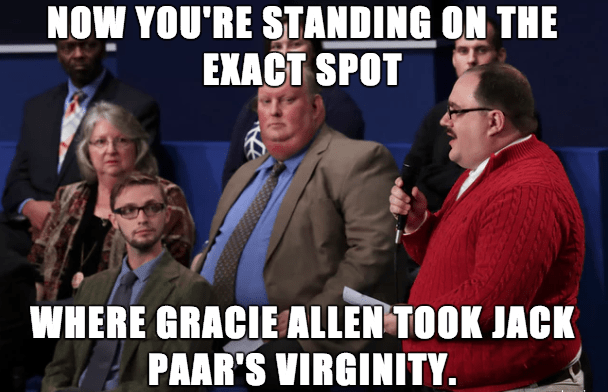 People - NOW YOU'RE STANDING ON THE EXACT SPOT WHERE GRACIE ALLEN TOOK JACK PAAR'S VIRGINITY.