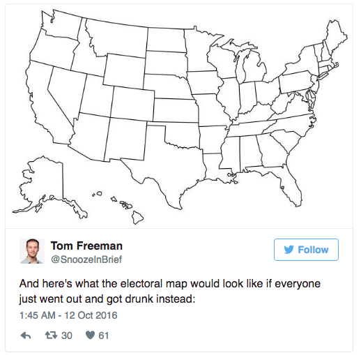 Text - Tom Freeman Follow @SnoozelnBrief And here's what the electoral map would look like if everyone just went out and got drunk instead: 1:45 AM-12 Oct 2016 t30 61