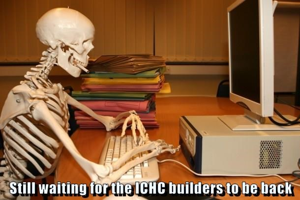 Still waiting for the ICHC builders to be back