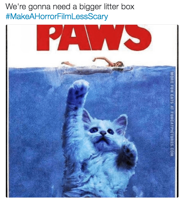 horror film - Text - We're gonna need a bigger litter box #MakeAHorrorFilmLessScary PAWS MORE FUN CATS AT FUNCATPICTURES.COM