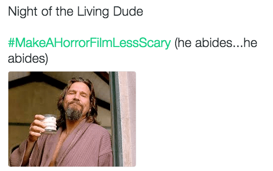 horror film - Text - Night of the Living Dude #MakeAHorrorFilmLessScary (he abides...he abides)