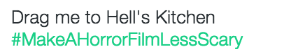 horror film - Text - Drag me to Hell's Kitchen #MakeAHorrorFilmLessScary