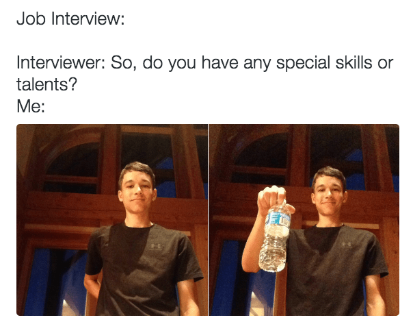 Product - Job Interview: Interviewer: So, do you have any special skills or talents? Мe: