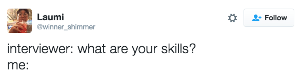 Text - Laumi Follow @winner_shimmer interviewer: what are your skills? me: