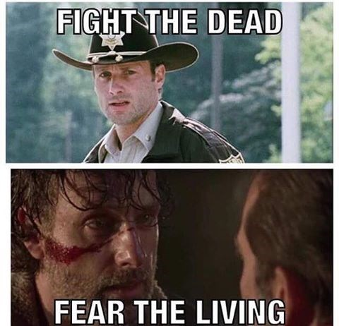 Meme of The Walking Dead - Fight the dead and fear the living.