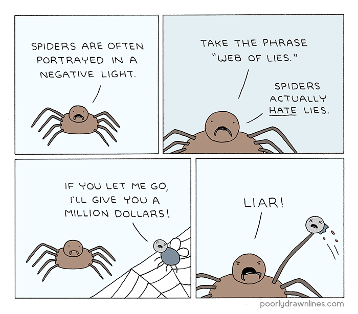"""webcomic - Cartoon - TAKE THE PHRASE SPIDERS ARE OFTEN """"WEB OF LIES."""" PORTRAYED IN A NEGATIVE LIGHT SPIDERS ACTUALLY HATE LIES. IF YOU LET ME GO, rLL GIVE YOU A LIAR! MILLION DOLLARS! poorlydrawnlines.com"""