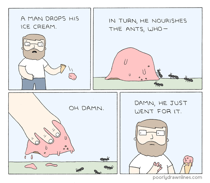 webcomic - Cartoon - A MAN DROPS HIS IN TURN, HE NOURISHES ICE CREAM. THE ANTS, WHO- DAMN, HE JUST OH DAMN. WENT FOR IT. poorlydrawnlines.com