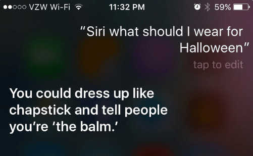 "halloween siri - Text - o00 VZW Wi-Fi 59% 11:32 PM ""Siri what should I wear for Halloween"" tap to edit You could dress up like chapstick and tell people you're 'the balm.'"