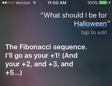 "halloween siri - Text - 000 Verizon 11:50 AM 100% ""What should I be for Halloween"" tap to edit The Fibonacci sequence. I'll go as your +1! (And your +2, and +3, and +5...)"