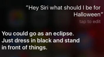 "halloween siri - Text - ""Hey Siri what should I be for Halloween"" tap to edit You could go as an eclipse. Just dress in black and stand in front of things."