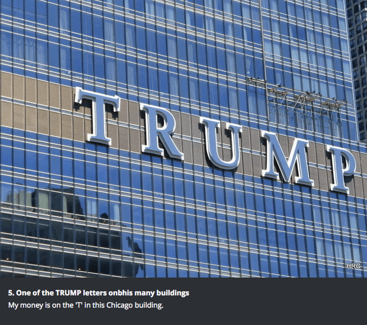 Daytime - TRUMP HRC 5.One of the TRUMP letters onbhis many buildings My money is on the 'T' in this Chicago building.