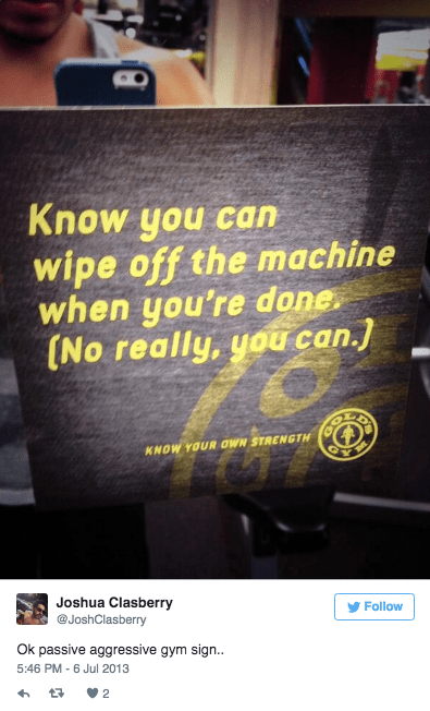 Text - Know you can wipe off the machine when you're done. [No really, you can. KNOW YOUR OWN STRENGTH Joshua Clasberry @JoshClasberry Follow Ok passive aggressive gym sign... 5:46 PM 6 Jul 2013 2