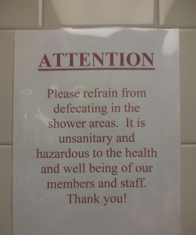 Text - ATTENTION Please refrain from defecating in the shower areas. It is unsanitary and hazardous to the health and well being of our members and staff. Thank you!