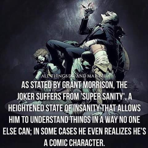 Photo caption - ALL THINGS DAND MARVL AS STATED BY GRANT MORRISON, THE JOKER SUFFERS FROM SUPER SANITY A HEIGHTENED STATE OFINSANITY-THAT ALLOWS HIM TO UNDERSTAND THINGS IN A WAY NO ONE ELSE CAN; IN SOME CASES HE EVEN REALIZES HES A COMIC CHARACTER