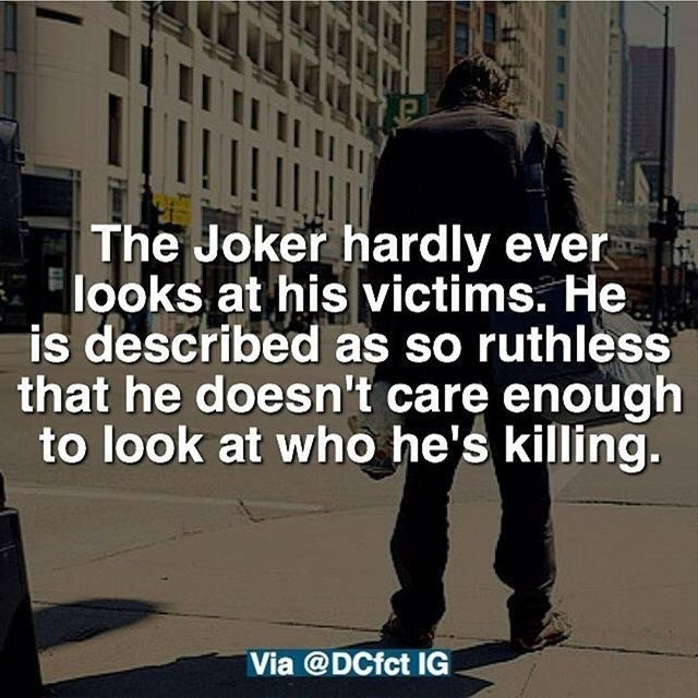 Text - The Joker hardly ever looks at his victims. He is described as so ruthless that he doesn't care enough to look at who he's killing. Via @DCfct IG