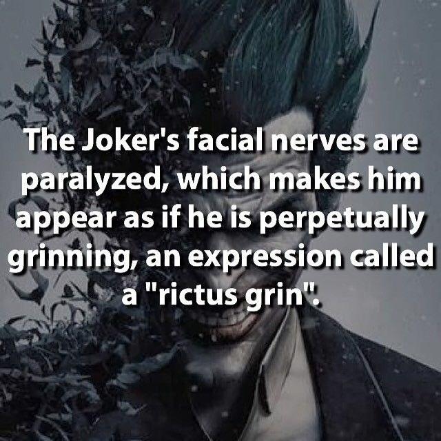 """Text - The Joker's facial nerves are paralyzed, which makes him appear as if he is perpetually grinning, an expression called a """"rictus grin"""""""
