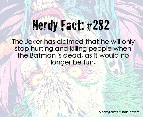 Text - Nerdy Fact: #282 The Joker has claimed that he will only stop hurting and killing people when the Batman is dead, as it would no longer be fun. Nerdyfacts.tumbir.com