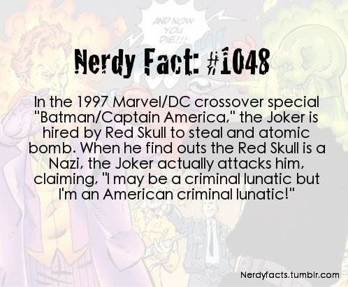 """Text - AND NOW PIE! Nerdy Fact: #1048 In the 1997 Marvel/DC crossover special """"Batman/Captain America."""" the Joker is hired by Red Skull to steal and atomic bomb. When he find outs the Red Skull is a Nazi, the Joker actually attacks him. claiming, """"I may be a criminal lunatic but I'm an American criminal lunatic!"""" Nerdyfacts.tumblr.com"""