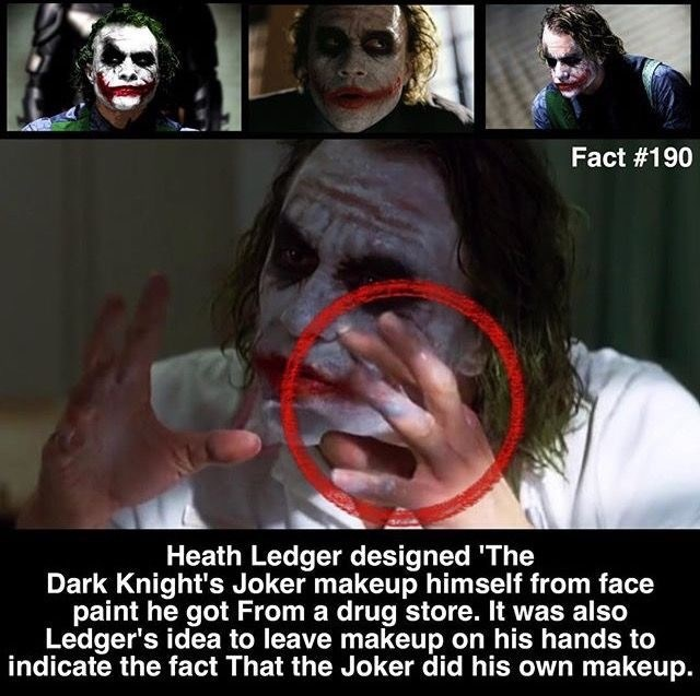 Photo caption - Fact #190 Heath Ledger designed 'The Dark Knight's Joker makeup himself from face paint he got From a drug store. It was also Ledger's idea to leave makeup on his hands to indicate the fact That the Joker did his own makeup.