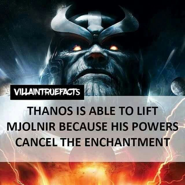 Fictional character - VILLAINTRUEFACTS THANOS IS ABLE TO LIFT MJOLNIR BECAUSE HIS POWERS CANCEL THE ENCHANTMENT