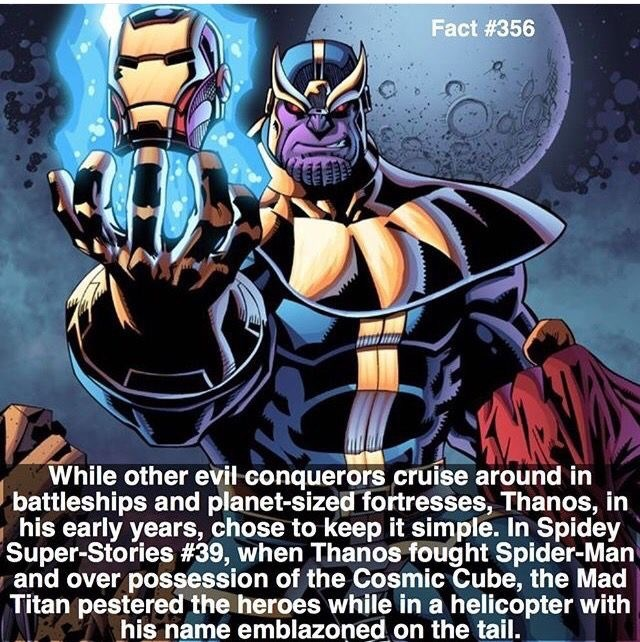 Fictional character - Fact #356 While other evil conquerors cruise around in battleships and planet-sized fortresses, Thanos, in his early years, chose to keep it simple. In Spidey Super-Stories # 39 , when Thanos fought Spider-Man and over possession of the Cosmic Cube, the Mad Titan pestered the heroes while in a helicopter with his name emblazoned on the tail.