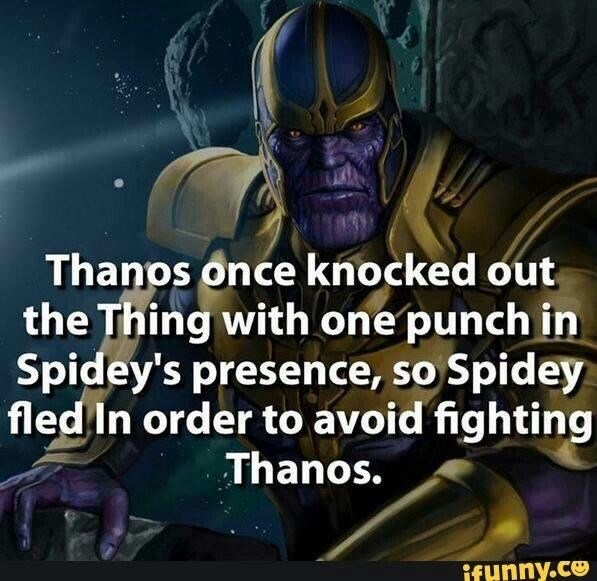 Fictional character - Thanos once knocked out the Thing with one punch in Spidey's presence, so Spidey fled In order to avoid fighting Thanos. ifynny.co