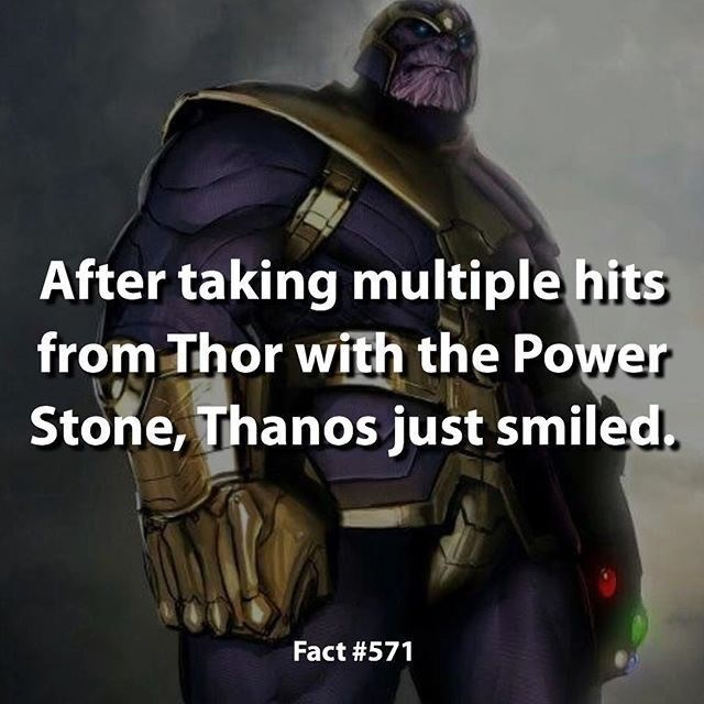 Fictional character - After taking multiple hits from Thor with the Power Stone, Thanos just smiled. Fact #571