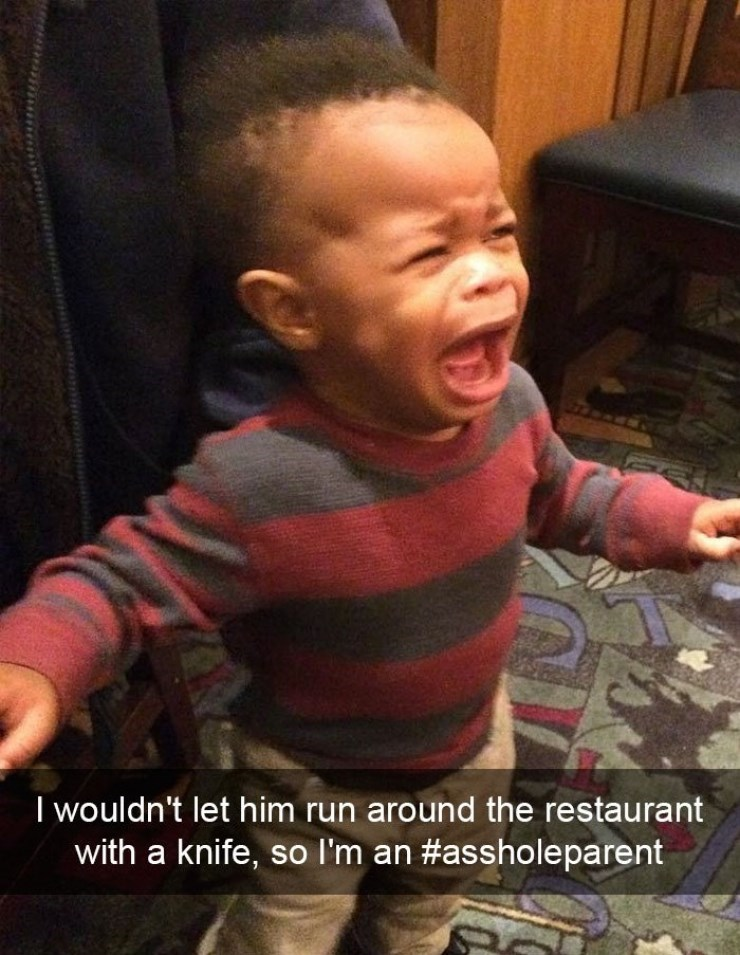 Kid crying because he was not permitted to let the child run through the restaurant with a knife.