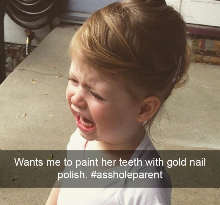 Kid crying because parent won't paint her teeth with gold nail polish.