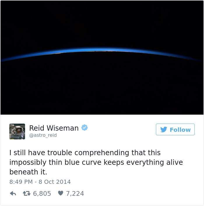 Text - Reid Wiseman Follow @astro_reid I still have trouble comprehending that this impossibly thin blue curve keeps everything alive beneath it. 8:49 PM 8 Oct 2014 t6,805 7,224