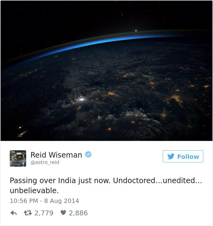 Atmosphere - Reid Wiseman Follow @astro_reid Passing over India just now. Undoctored...unedited... unbelievable. 10:56 PM 8 Aug 2014 t2,779 2,886