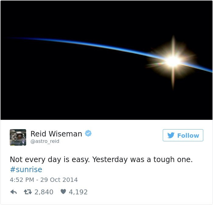 Text - Reid Wiseman Follow @astro_reid Not every day is easy. Yesterday was a tough one. #sunrise 4:52 PM 29 Oct 2014 t 2,840 4,192