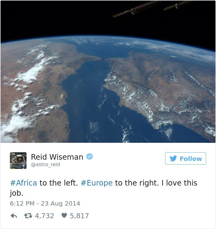 Earth - Reid Wiseman Follow @astro_reid #Africa to the left. #Europe to the right. I love this job. 6:12 PM 23 Aug 2014 t4,732 5,817