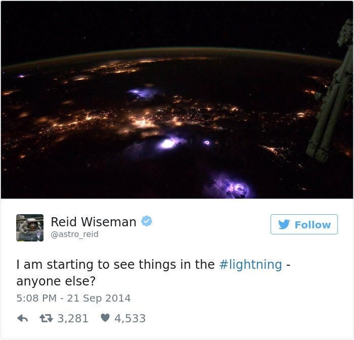 Sky - Reid Wiseman Follow @astro_reid I am starting to see things in the #lightning anyone else? 5:08 PM 21 Sep 2014 t3,281 4,533