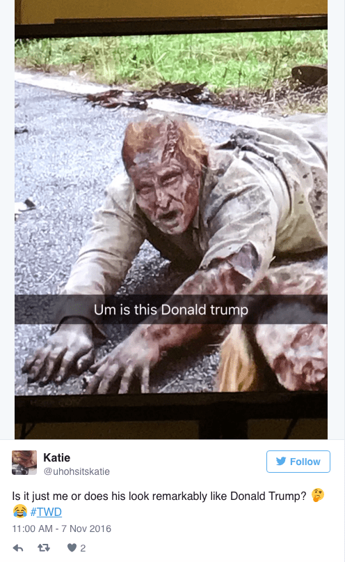Adaptation - Um is this Donald trump Katie Follow @uhohsitskatie Is it just me or does his look remarkably like Donald Trump? #TWD 11:00 AM -7 Nov 2016 2