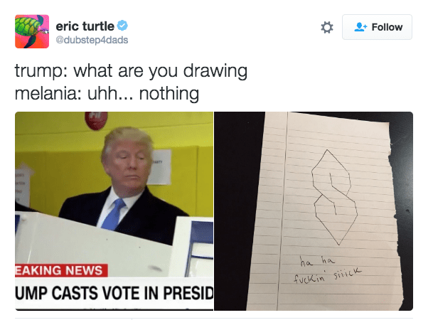 Text - eric turtle Follow @dubstep4dads trump: what are you drawing melania: uhh... nothing ha ha EAKING NEWS fuek in Siiick UMP CASTS VOTE IN PRESID
