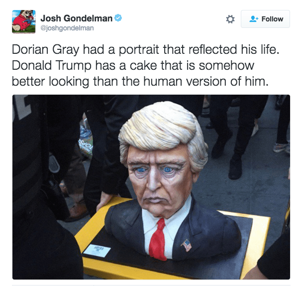 Cartoon - Josh Gondelman @joshgondelman Follow Dorian Gray had a portrait that reflected his life. Donald Trump has a cake that is somehow better looking than the human version of him.