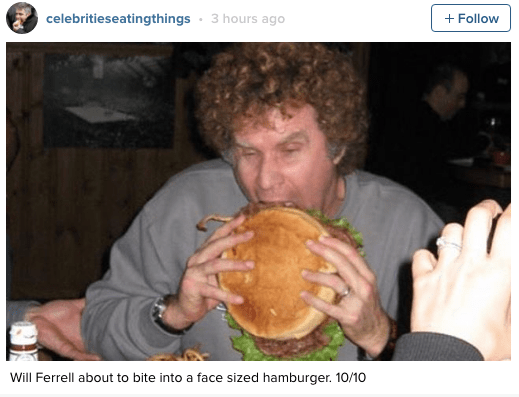 Dish - 3 hours ago celebritieseatingthings Follow Will Ferrell about to bite into a face sized hamburger. 10/10